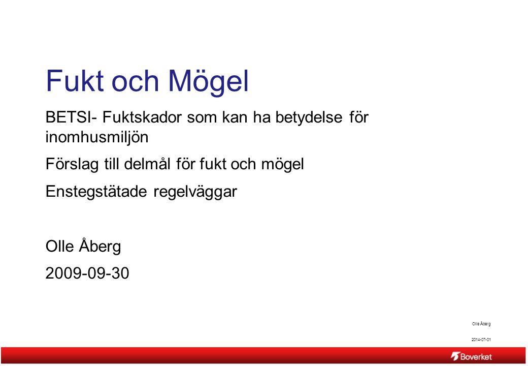 2014-07-01 Olle Åberg Fukt och Mögel BETSI- Fuktskador som kan ha betydelse för inomhusmiljön Förslag till delmål för fukt och mögel Enstegstätade reg