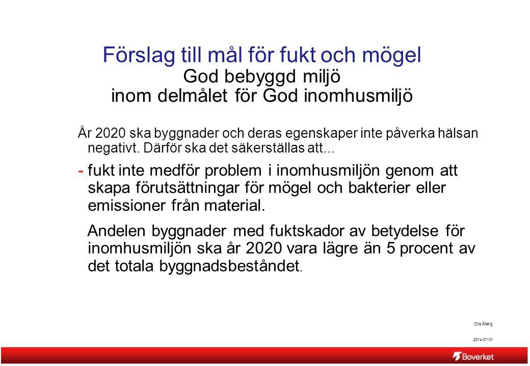 2014-07-01 Olle Åberg Förslag till mål för fukt och mögel God bebyggd miljö inom delmålet för God inomhusmiljö År 2020 ska byggnader och deras egenska
