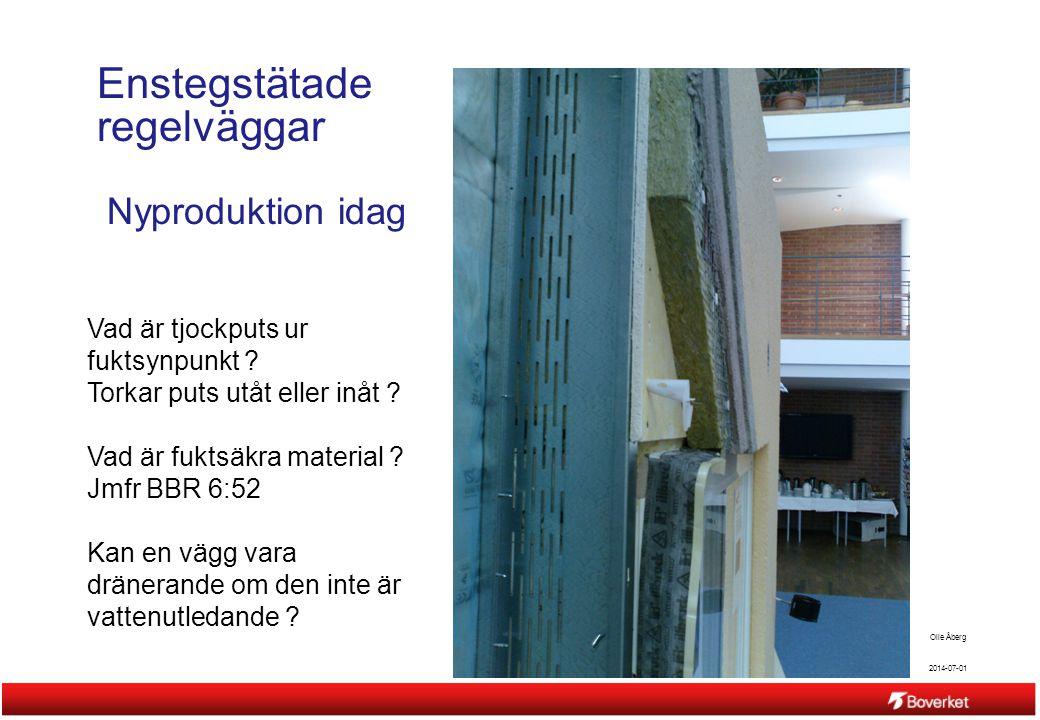 2014-07-01 Olle Åberg Enstegstätade regelväggar Nyproduktion idag Vad är tjockputs ur fuktsynpunkt ? Torkar puts utåt eller inåt ? Vad är fuktsäkra ma