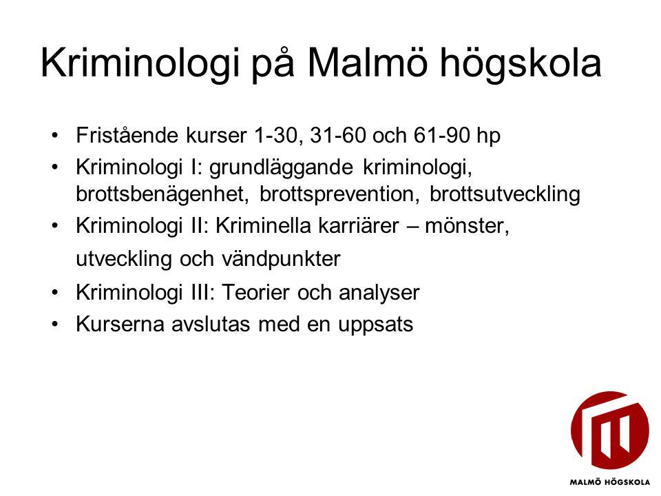 Kriminologi på Malmö högskola •Fristående kurser 1-30, 31-60 och 61-90 hp •Kriminologi I: grundläggande kriminologi, brottsbenägenhet, brottspreventio