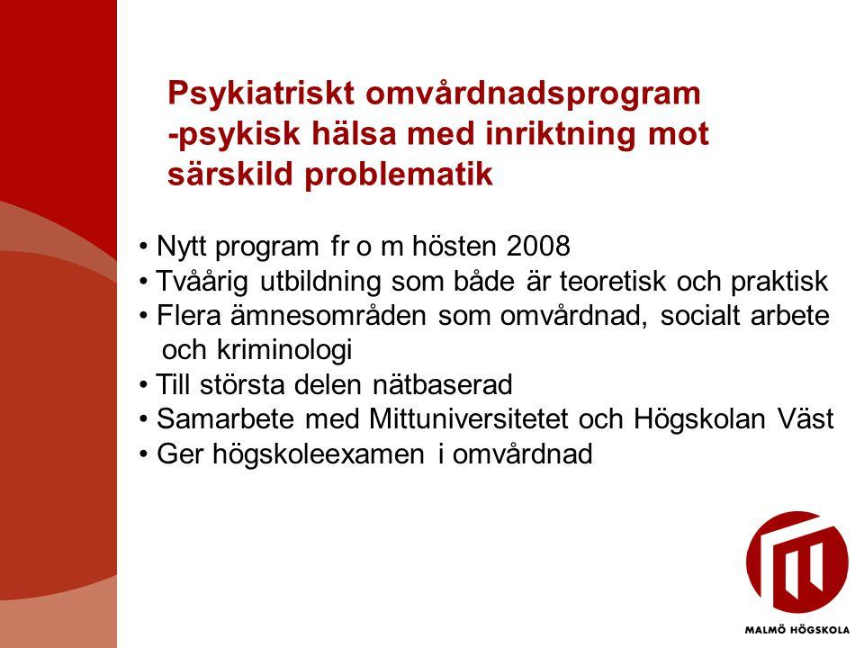 Psykiatriskt omvårdnadsprogram -psykisk hälsa med inriktning mot särskild problematik • Nytt program fr o m hösten 2008 • Tvåårig utbildning som både