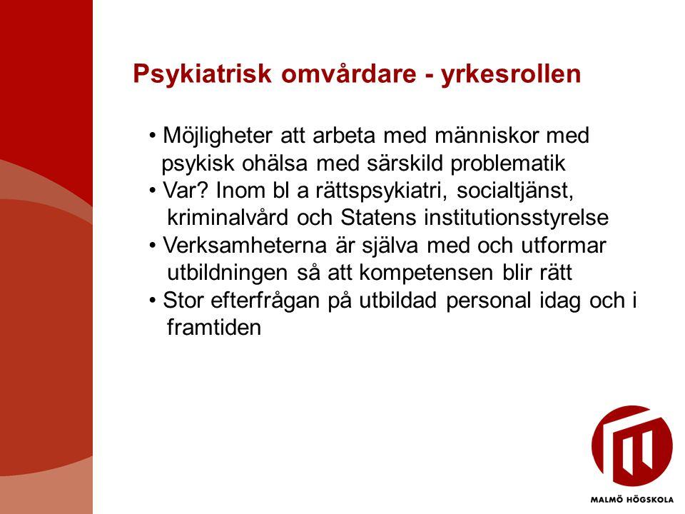 Psykiatrisk omvårdare - yrkesrollen • Möjligheter att arbeta med människor med psykisk ohälsa med särskild problematik • Var? Inom bl a rättspsykiatri