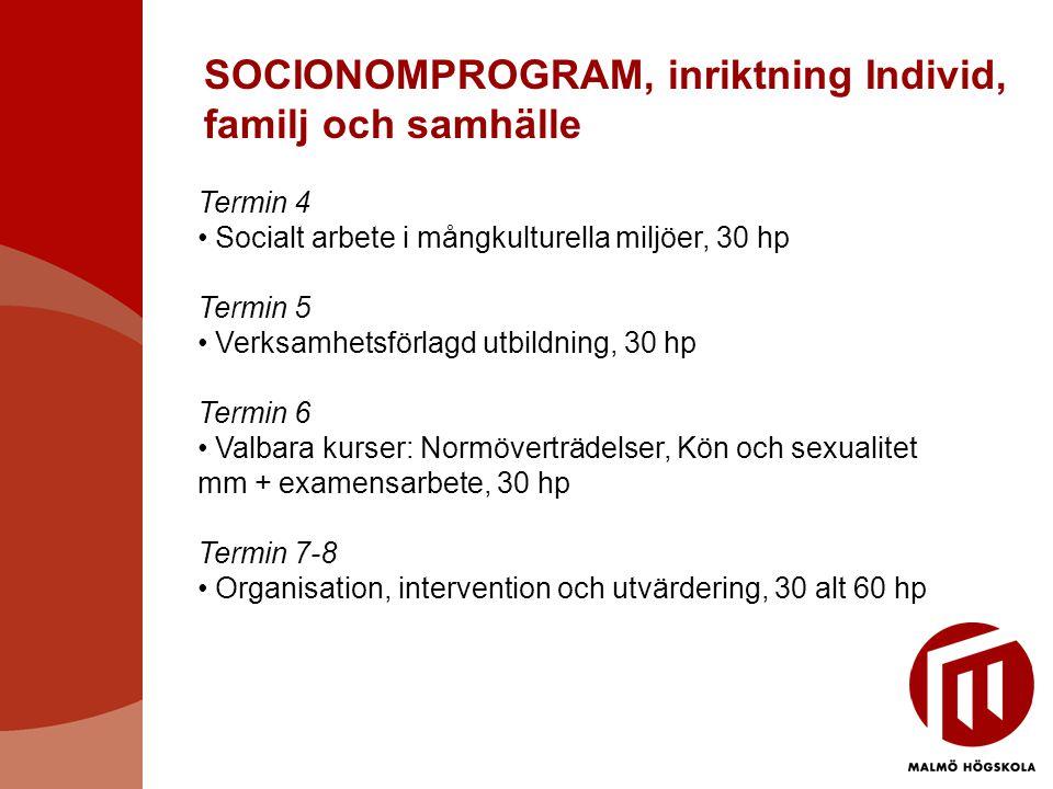 SOCIONOMPROGRAM, inriktning Individ, familj och samhälle Termin 4 • Socialt arbete i mångkulturella miljöer, 30 hp Termin 5 • Verksamhetsförlagd utbil