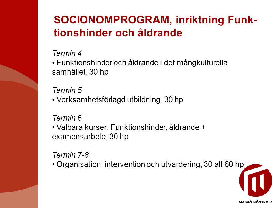 SOCIONOMPROGRAM, inriktning Funk- tionshinder och åldrande Termin 4 • Funktionshinder och åldrande i det mångkulturella samhället, 30 hp Termin 5 • Ve