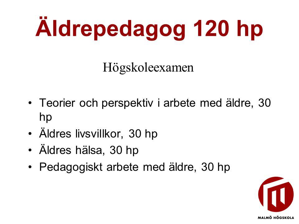 Äldrepedagog 120 hp •Teorier och perspektiv i arbete med äldre, 30 hp •Äldres livsvillkor, 30 hp •Äldres hälsa, 30 hp •Pedagogiskt arbete med äldre, 3