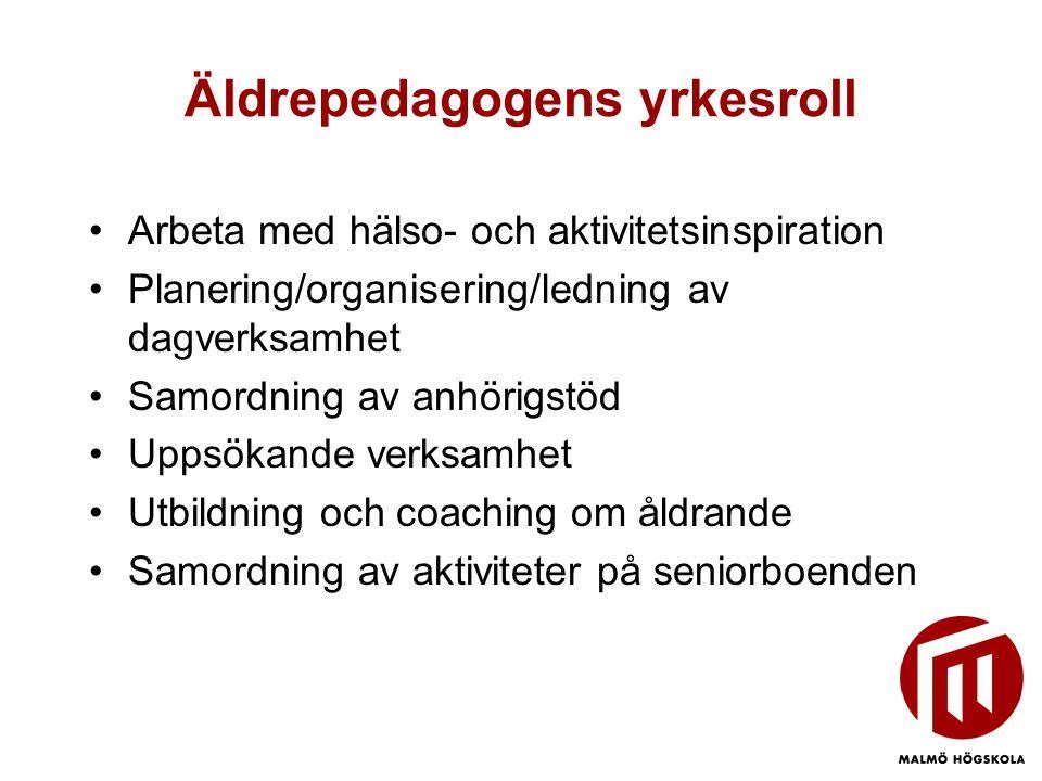 Äldrepedagogens yrkesroll •Arbeta med hälso- och aktivitetsinspiration •Planering/organisering/ledning av dagverksamhet •Samordning av anhörigstöd •Up