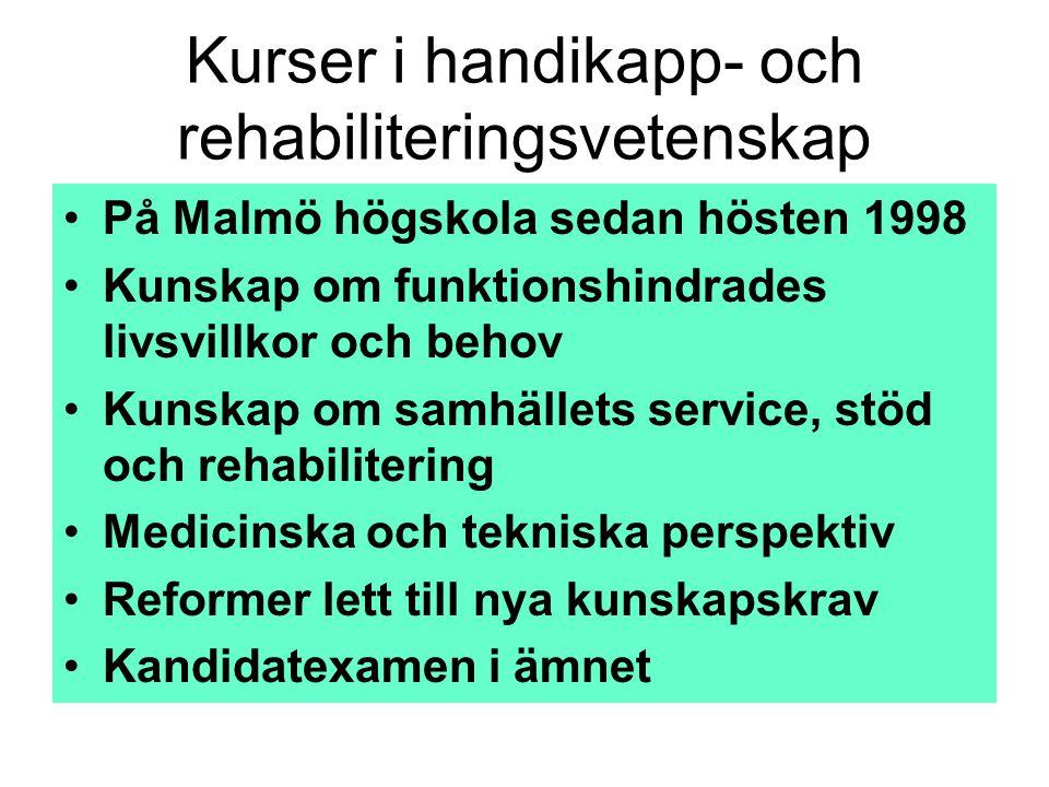 Kurser i handikapp- och rehabiliteringsvetenskap •På Malmö högskola sedan hösten 1998 •Kunskap om funktionshindrades livsvillkor och behov •Kunskap om