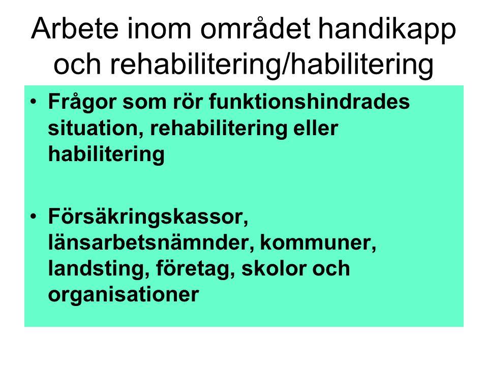 Arbete inom området handikapp och rehabilitering/habilitering •Frågor som rör funktionshindrades situation, rehabilitering eller habilitering •Försäkr