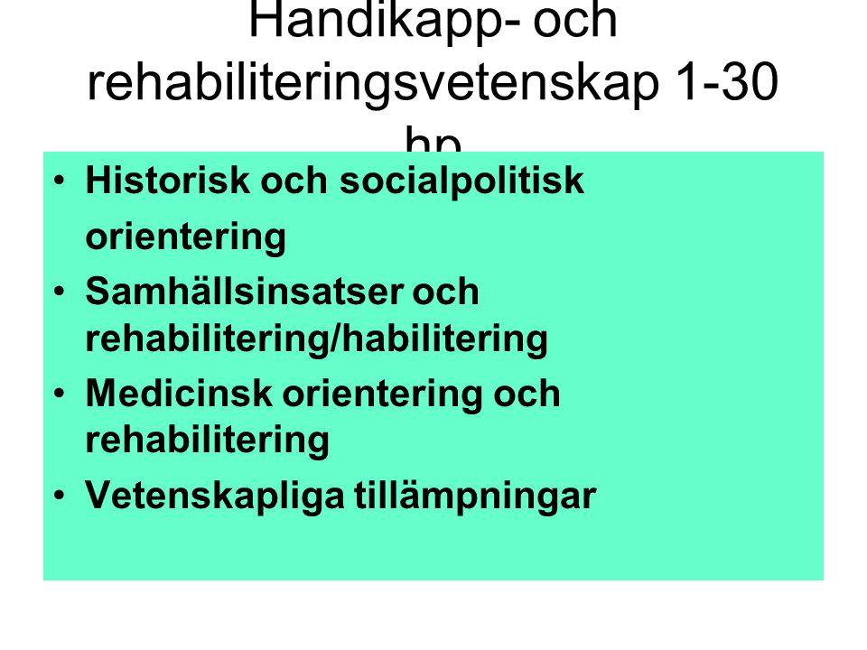 Handikapp- och rehabiliteringsvetenskap 1-30 hp •Historisk och socialpolitisk orientering •Samhällsinsatser och rehabilitering/habilitering •Medicinsk