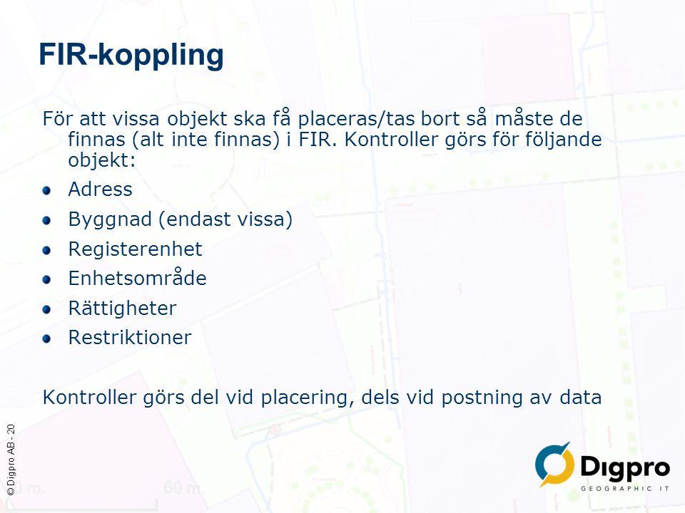 © Digpro AB - 20 FIR-koppling För att vissa objekt ska få placeras/tas bort så måste de finnas (alt inte finnas) i FIR. Kontroller görs för följande o
