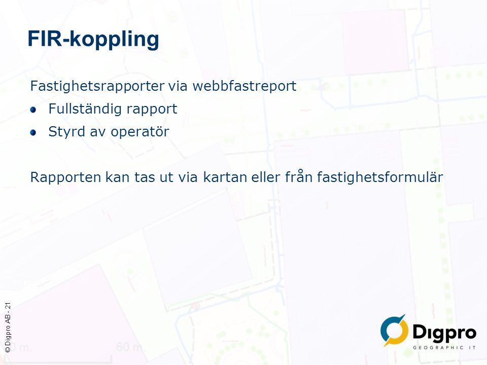 © Digpro AB - 21 FIR-koppling Fastighetsrapporter via webbfastreport Fullständig rapport Styrd av operatör Rapporten kan tas ut via kartan eller från