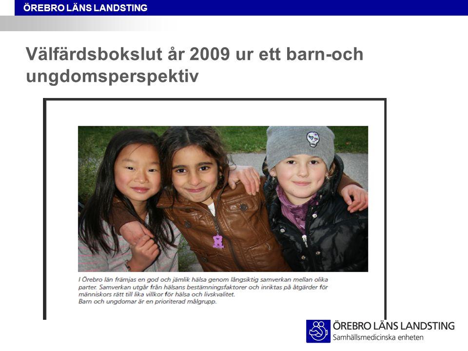 ÖREBRO LÄNS LANDSTING Välfärdsbokslut år 2009 ur ett barn-och ungdomsperspektiv