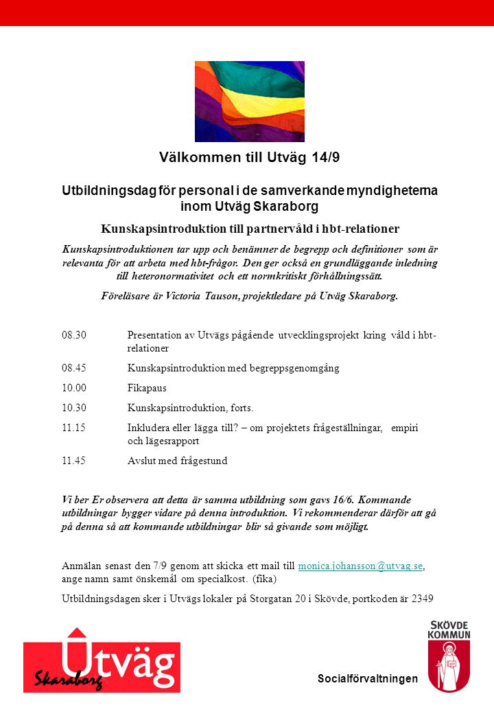 Välkommen till Utväg 14/9 Utbildningsdag för personal i de samverkande myndigheterna inom Utväg Skaraborg Kunskapsintroduktion till partnervåld i hbt-