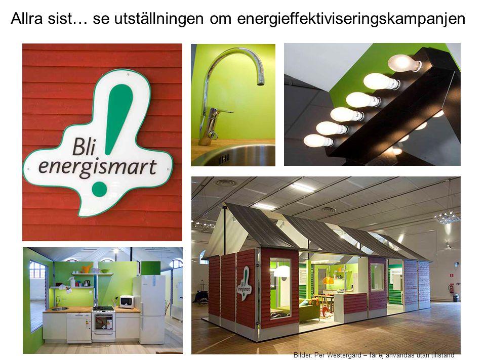 Allra sist… se utställningen om energieffektiviseringskampanjen Bilder: Per Westergård – får ej användas utan tillstånd