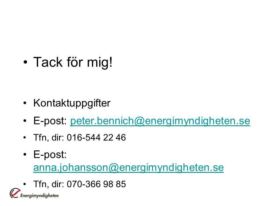 •Tack för mig! •Kontaktuppgifter •E-post: peter.bennich@energimyndigheten.sepeter.bennich@energimyndigheten.se •Tfn, dir: 016-544 22 46 •E-post: anna.