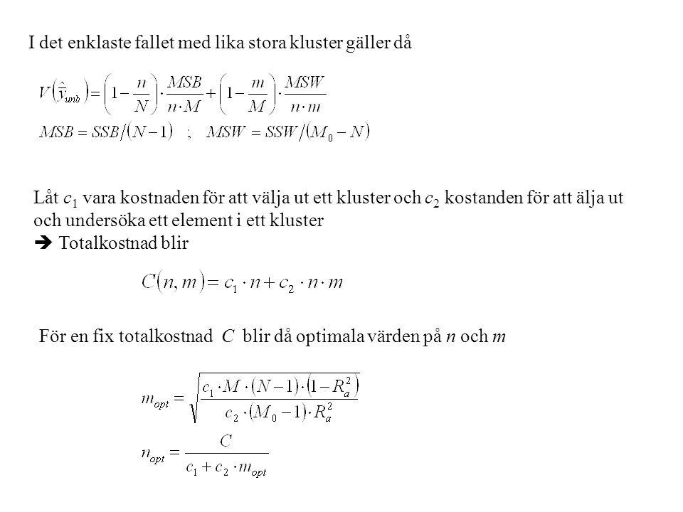 I det enklaste fallet med lika stora kluster gäller då Låt c 1 vara kostnaden för att välja ut ett kluster och c 2 kostanden för att älja ut och under
