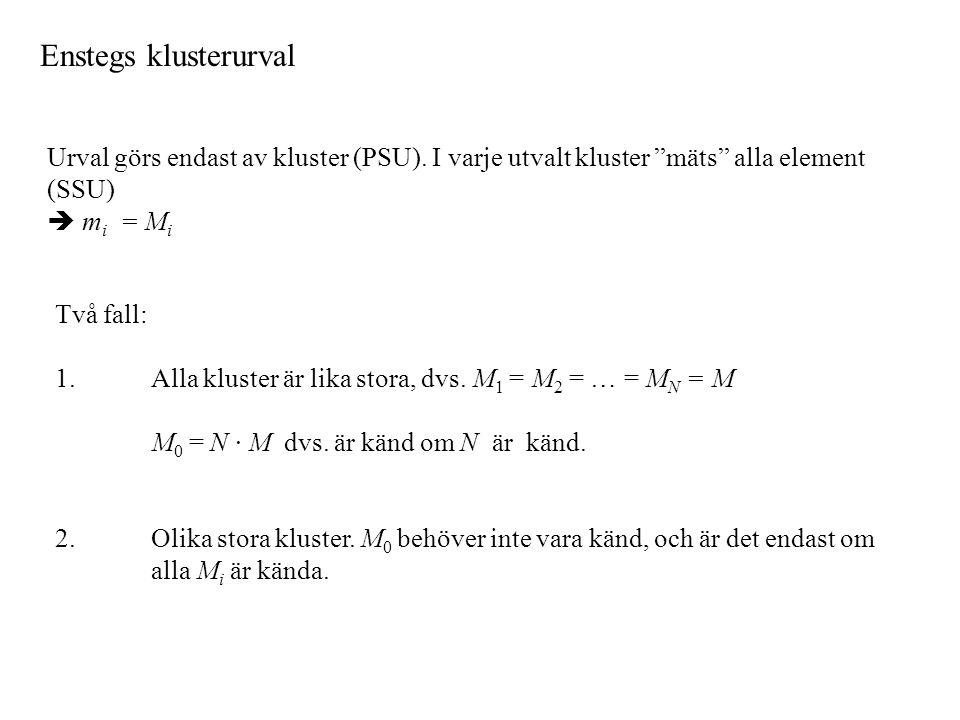 """Enstegs klusterurval Urval görs endast av kluster (PSU). I varje utvalt kluster """"mäts"""" alla element (SSU)  m i = M i Två fall: 1. Alla kluster är lik"""