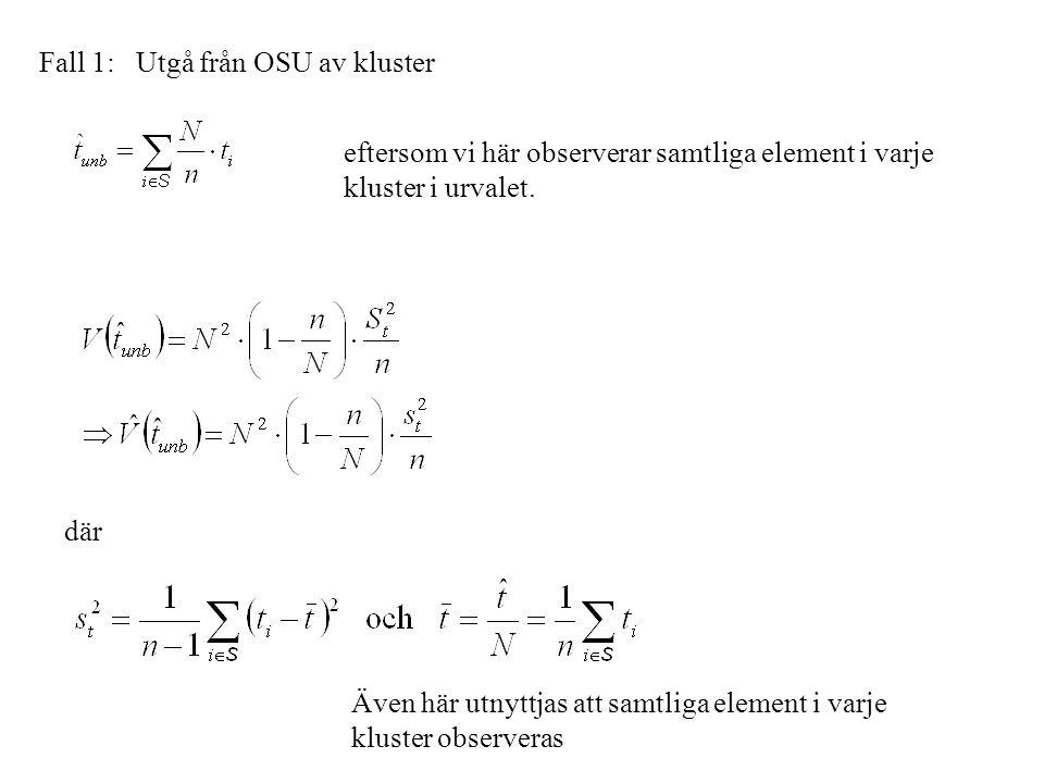 Fall 1: Utgå från OSU av kluster eftersom vi här observerar samtliga element i varje kluster i urvalet. där Även här utnyttjas att samtliga element i