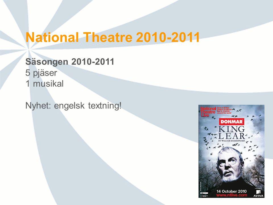 National Theatre 2010-2011 Säsongen 2010-2011 5 pjäser 1 musikal Nyhet: engelsk textning!