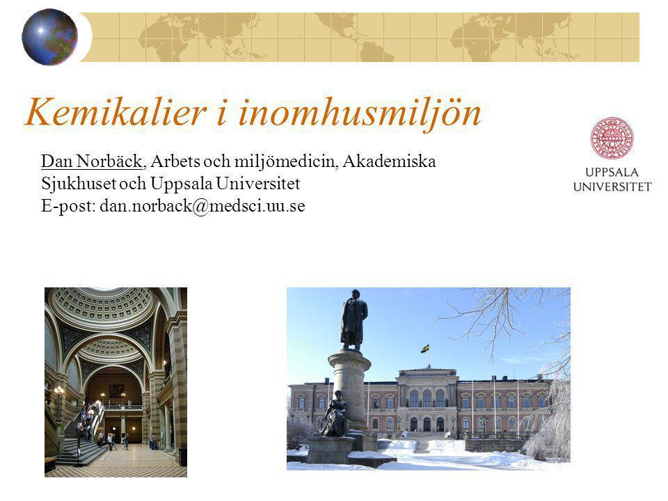 Kemikalier i inomhusmiljön Dan Norbäck, Arbets och miljömedicin, Akademiska Sjukhuset och Uppsala Universitet E-post: dan.norback@medsci.uu.se