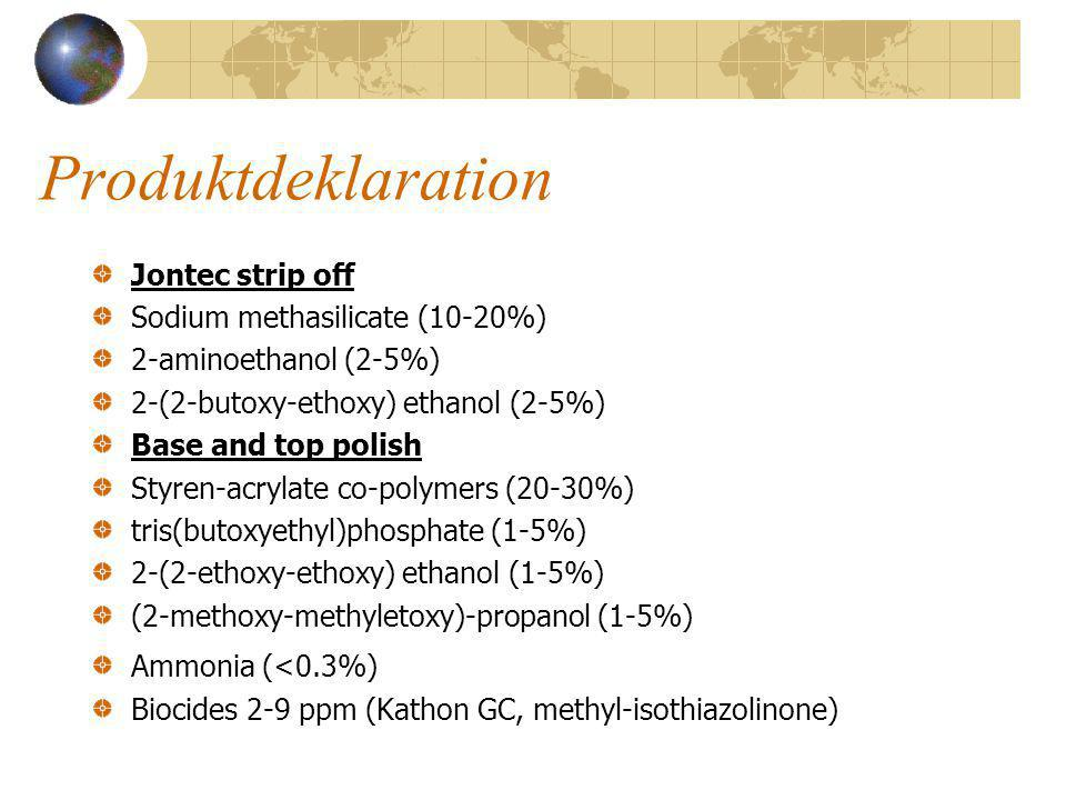 Produktdeklaration Jontec strip off Sodium methasilicate (10-20%) 2-aminoethanol (2-5%) 2-(2-butoxy-ethoxy) ethanol (2-5%) Base and top polish Styren-acrylate co-polymers (20-30%) tris(butoxyethyl)phosphate (1-5%) 2-(2-ethoxy-ethoxy) ethanol (1-5%) (2-methoxy-methyletoxy)-propanol (1-5%) Ammonia (<0.3%) Biocides 2-9 ppm (Kathon GC, methyl-isothiazolinone)
