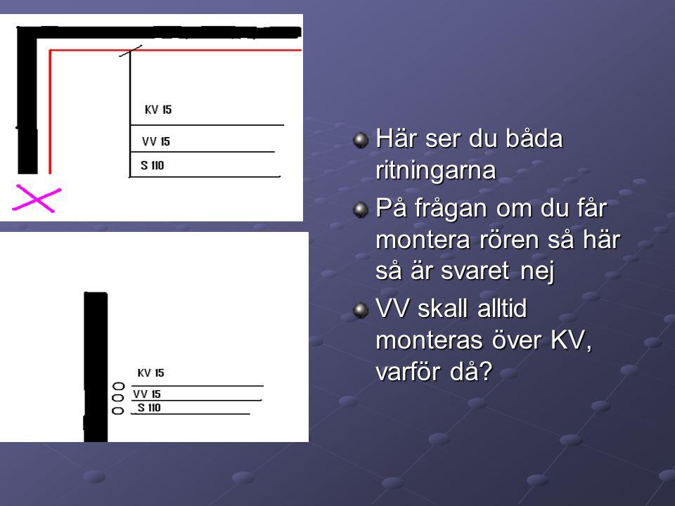 Här ser du båda ritningarna På frågan om du får montera rören så här så är svaret nej VV skall alltid monteras över KV, varför då?