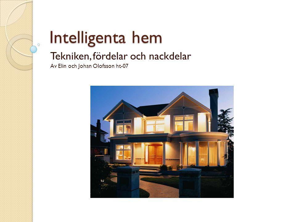 Intelligenta hem Tekniken, fördelar och nackdelar Av Elin och Johan Olofsson ht-07