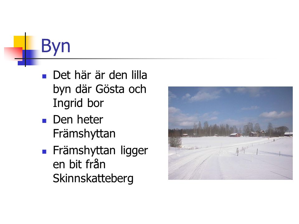 Göstas hus sett från ladugårn  Här har Gösta kört traktor  Det ser du på spåren  Det är inte bara traktorn som sätter sina spår…….