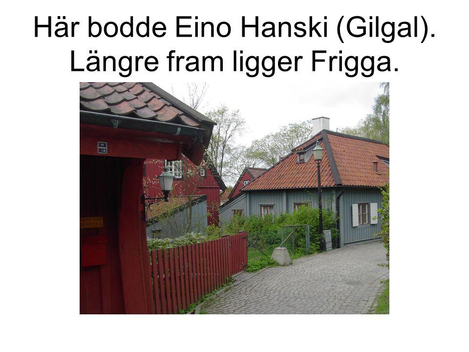 Här bodde Eino Hanski (Gilgal). Längre fram ligger Frigga.