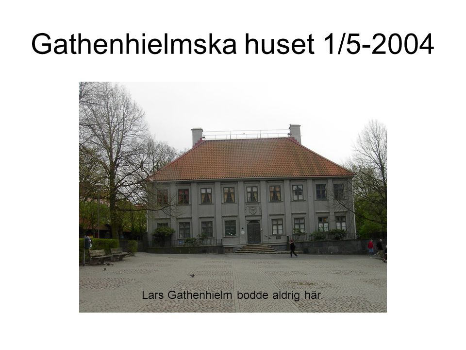 Gathenhielmska huset 1/5-2004 Lars Gathenhielm bodde aldrig här.