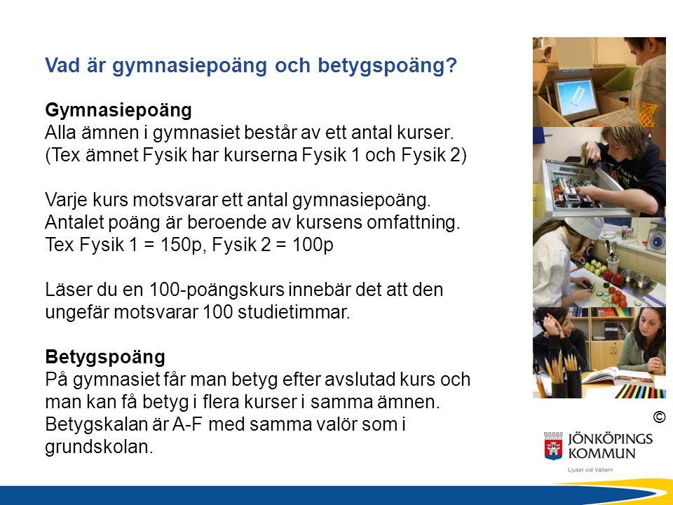 © Vad är gymnasiepoäng och betygspoäng? Gymnasiepoäng Alla ämnen i gymnasiet består av ett antal kurser. (Tex ämnet Fysik har kurserna Fysik 1 och Fys