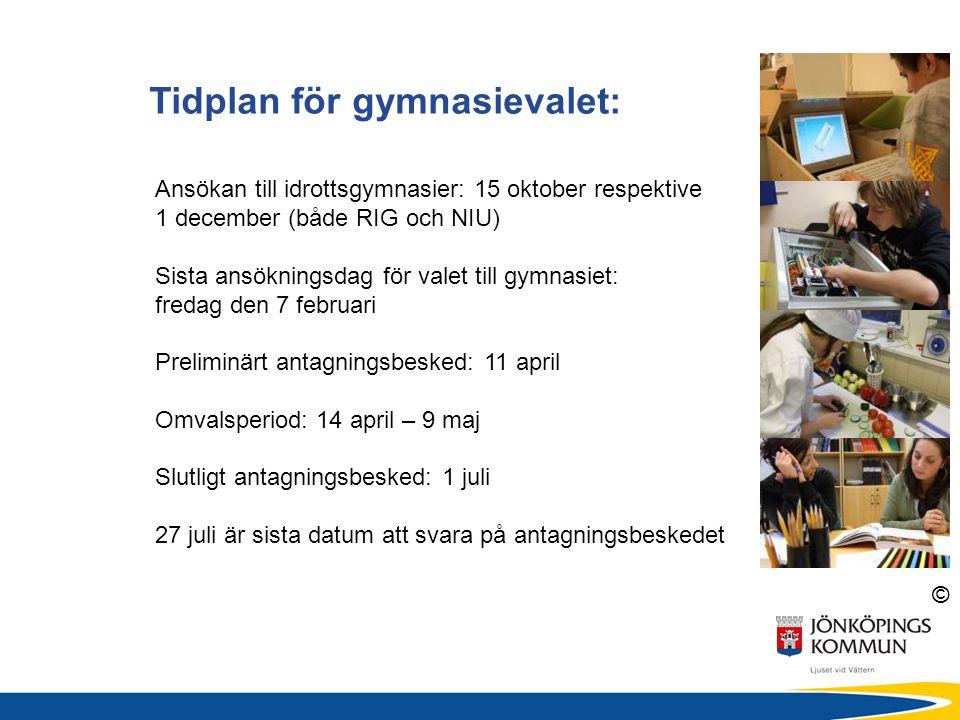 © Tidplan för gymnasievalet: Ansökan till idrottsgymnasier: 15 oktober respektive 1 december (både RIG och NIU) Sista ansökningsdag för valet till gym