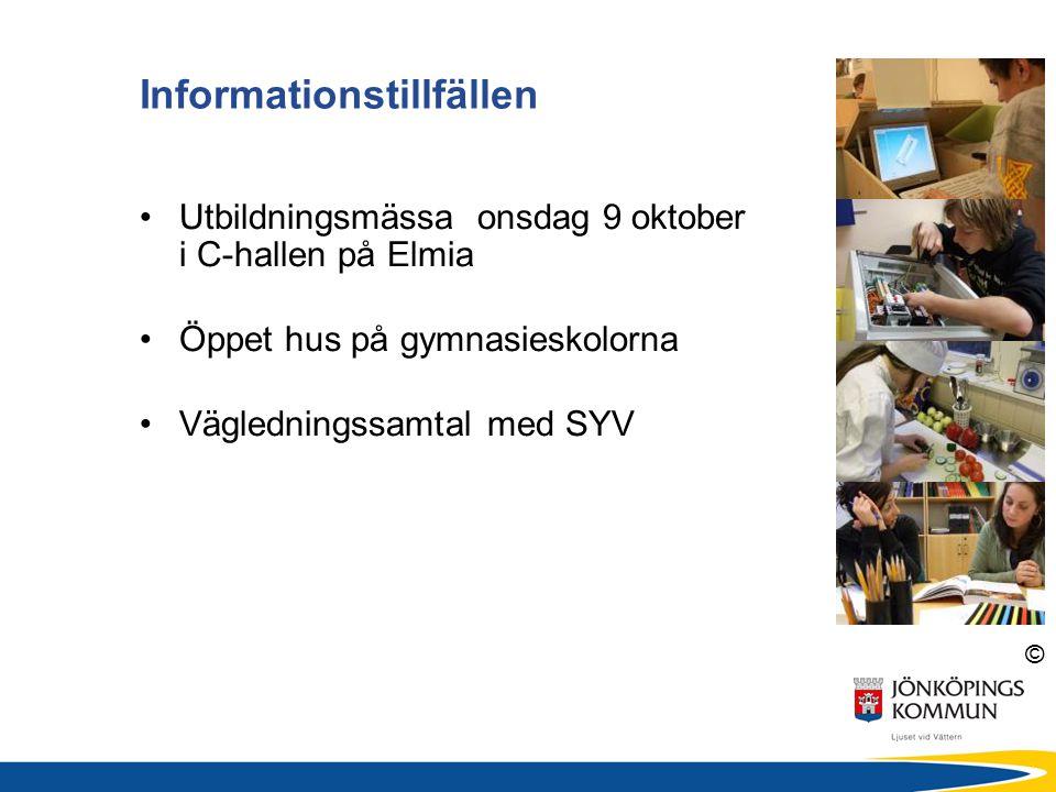 © Informationstillfällen •Utbildningsmässa onsdag 9 oktober i C-hallen på Elmia •Öppet hus på gymnasieskolorna •Vägledningssamtal med SYV
