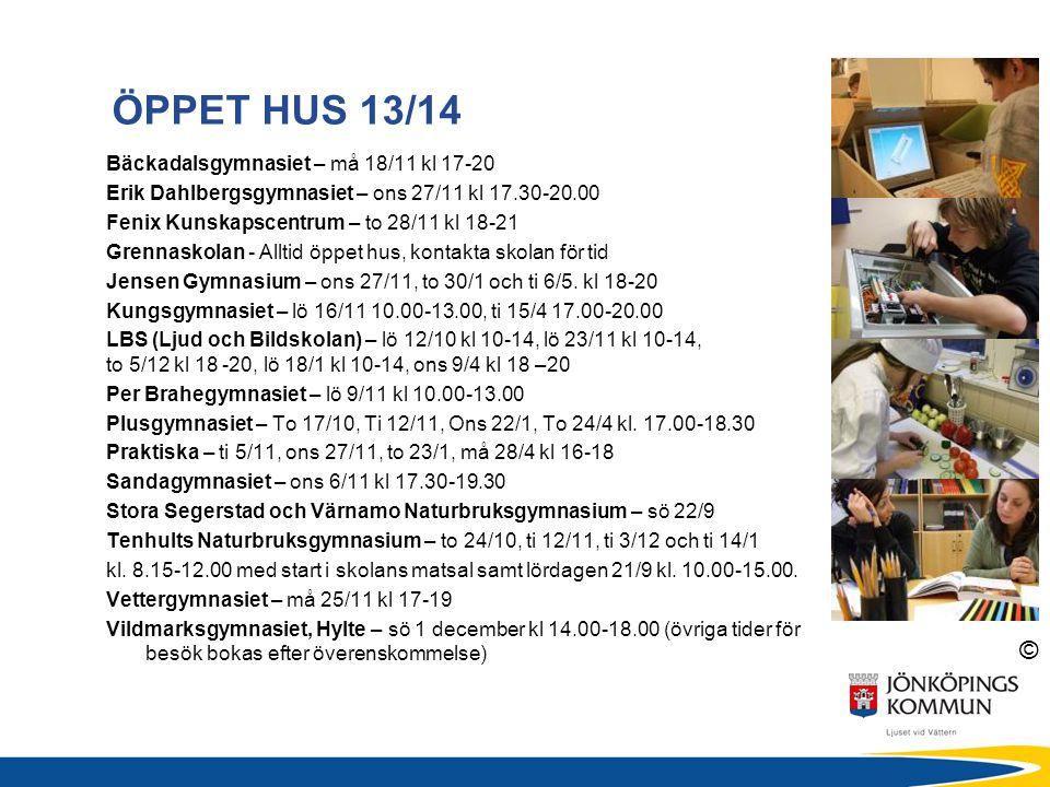 © ÖPPET HUS 13/14 Bäckadalsgymnasiet – må 18/11 kl 17-20 Erik Dahlbergsgymnasiet – ons 27/11 kl 17.30-20.00 Fenix Kunskapscentrum – to 28/11 kl 18-21