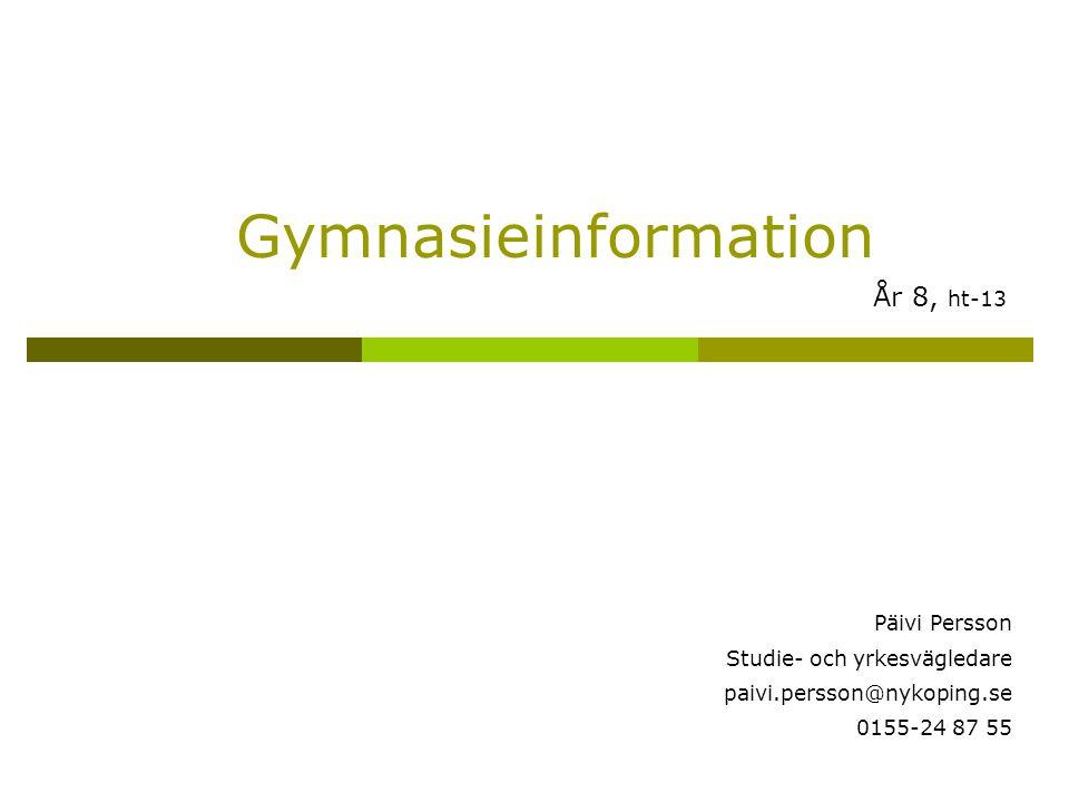 Gymnasieinformation År 8, ht-13 Päivi Persson Studie- och yrkesvägledare paivi.persson@nykoping.se 0155-24 87 55