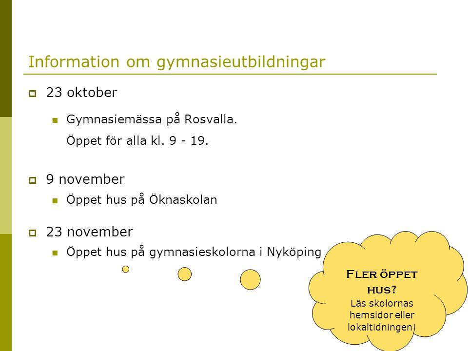 Information om gymnasieutbildningar  23 oktober  Gymnasiemässa på Rosvalla. Öppet för alla kl. 9 - 19.  9 november  Öppet hus på Öknaskolan  23 n