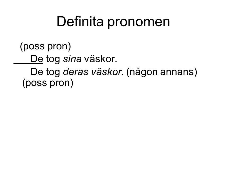Definita pronomen (poss pron) De tog sina väskor. De tog deras väskor. (någon annans) (poss pron)