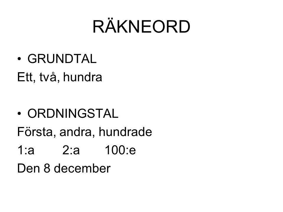 RÄKNEORD •GRUNDTAL Ett, två, hundra •ORDNINGSTAL Första, andra, hundrade 1:a 2:a 100:e Den 8 december