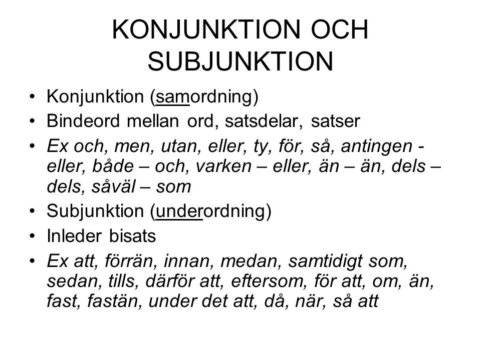 KONJUNKTION OCH SUBJUNKTION •Konjunktion (samordning) •Bindeord mellan ord, satsdelar, satser •Ex och, men, utan, eller, ty, för, så, antingen - eller