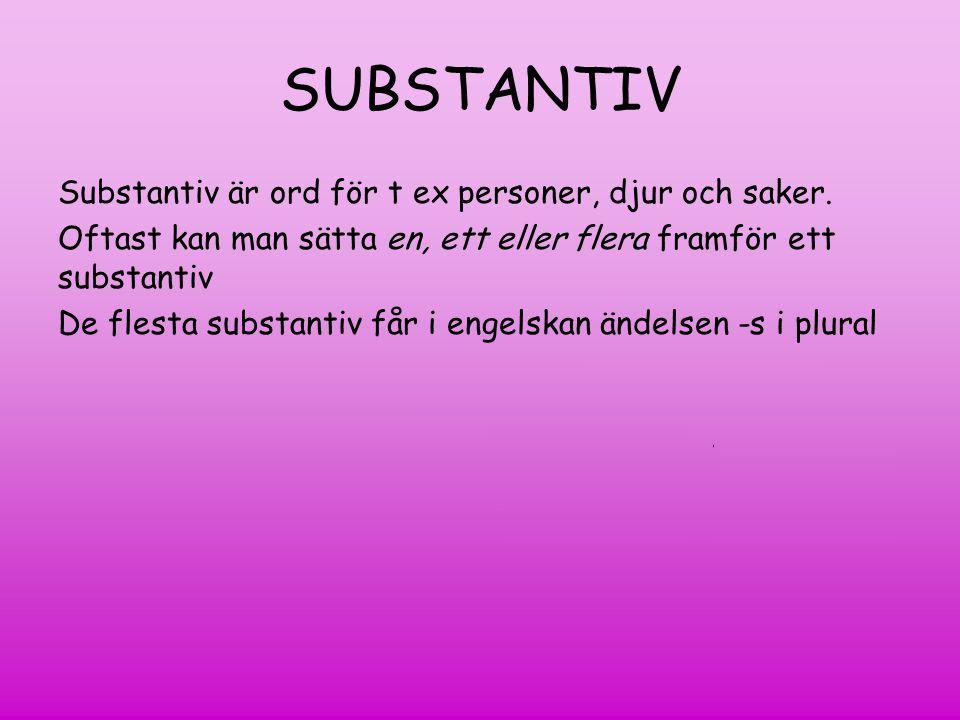 SUBSTANTIV Substantiv är ord för t ex personer, djur och saker.