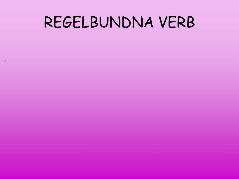 REGELBUNDNA VERB VERB KAN SKRIVAS I OLIKA FORMER, TEMAN INFINITIV - att...