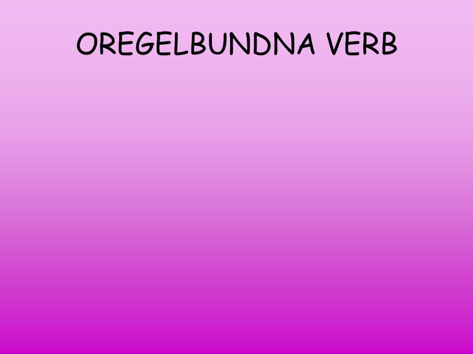 OREGELBUNDNA VERB Verb som inte slutar på -ed i IMPERFEKT och PERFEKT PARTICIP, kallas OREGELBUNDNA VERB.