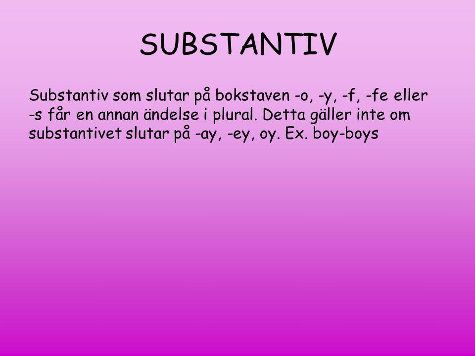 SUBSTANTIV Substantiv som slutar på bokstaven -o, -y, -f, -fe eller -s får en annan ändelse i plural.
