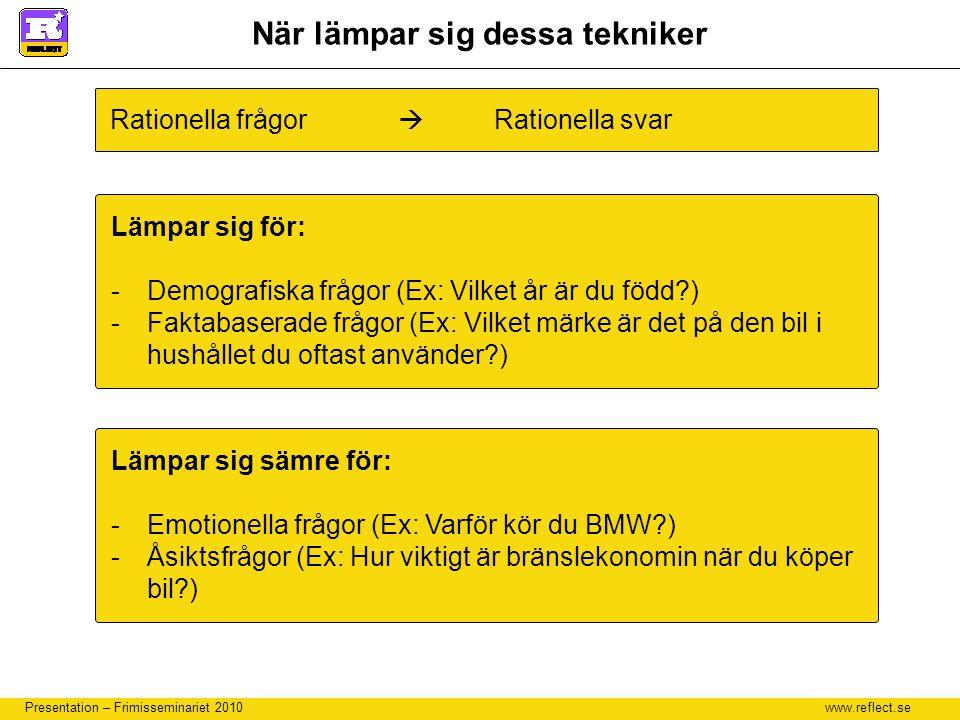 www.reflect.se Presentation – Frimisseminariet 2010 Rationella frågor  Rationella svar Lämpar sig för: -Demografiska frågor (Ex: Vilket år är du född