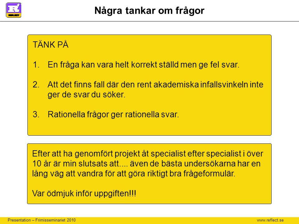 www.reflect.se Presentation – Frimisseminariet 2010 Några tankar om frågor TÄNK PÅ 1.En fråga kan vara helt korrekt ställd men ge fel svar. 2.Att det