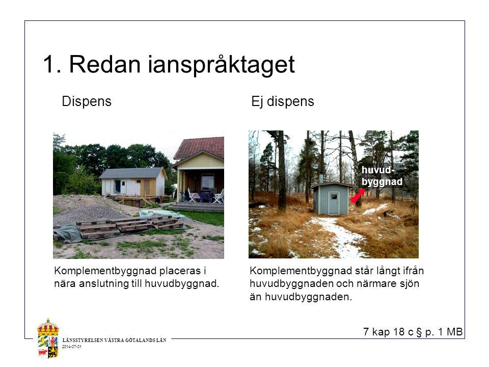 LÄNSSTYRELSEN VÄSTRA GÖTALANDS LÄN 2014-07-01 1. Redan ianspråktaget Komplementbyggnad placeras i nära anslutning till huvudbyggnad. Komplementbyggnad