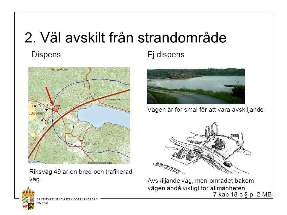 LÄNSSTYRELSEN VÄSTRA GÖTALANDS LÄN 2014-07-01 Dispens 2. Väl avskilt från strandområde Riksväg 49 är en bred och trafikerad väg. Vägen är för smal för