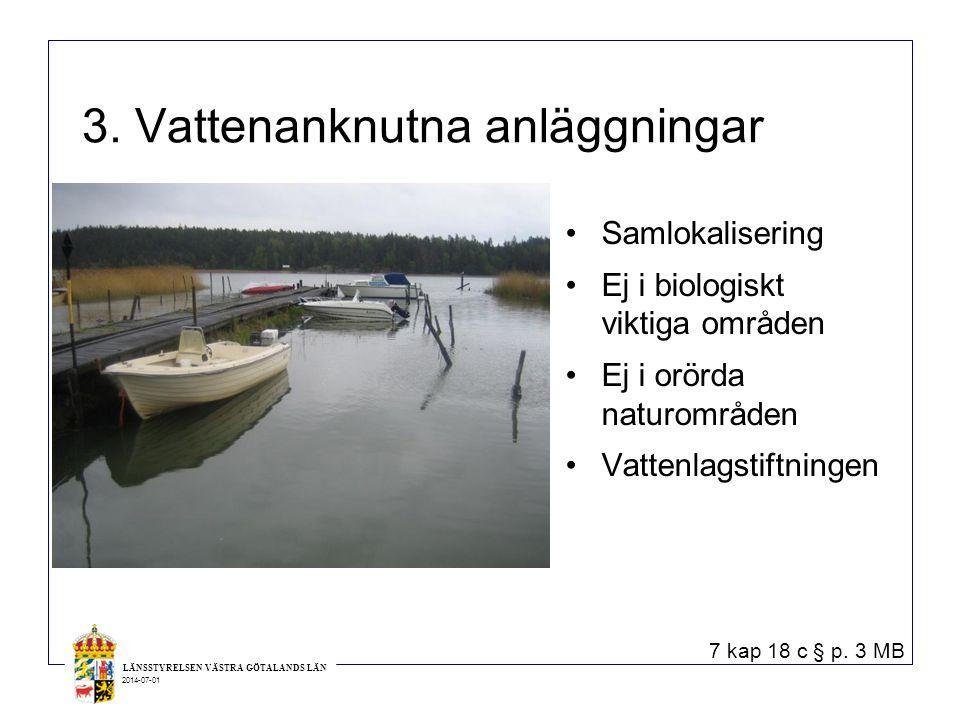 LÄNSSTYRELSEN VÄSTRA GÖTALANDS LÄN 2014-07-01 3. Vattenanknutna anläggningar •Samlokalisering •Ej i biologiskt viktiga områden •Ej i orörda naturområd