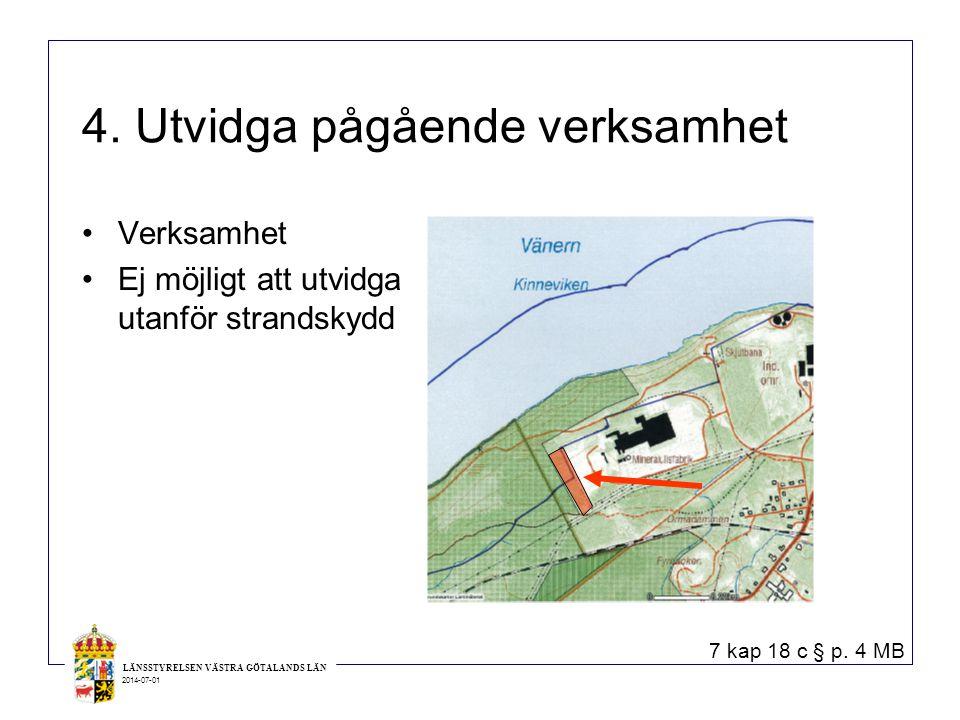 LÄNSSTYRELSEN VÄSTRA GÖTALANDS LÄN 2014-07-01 4. Utvidga pågående verksamhet •Verksamhet •Ej möjligt att utvidga utanför strandskydd 7 kap 18 c § p. 4