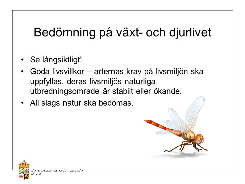 LÄNSSTYRELSEN VÄSTRA GÖTALANDS LÄN 2014-07-01 Bedömning på växt- och djurlivet •Se långsiktligt! •Goda livsvillkor – arternas krav på livsmiljön ska u